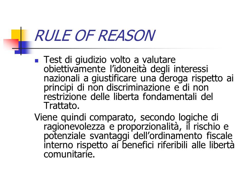 RULE OF REASON Test di giudizio volto a valutare obiettivamente l'idoneità degli interessi nazionali a giustificare una deroga rispetto ai principi di