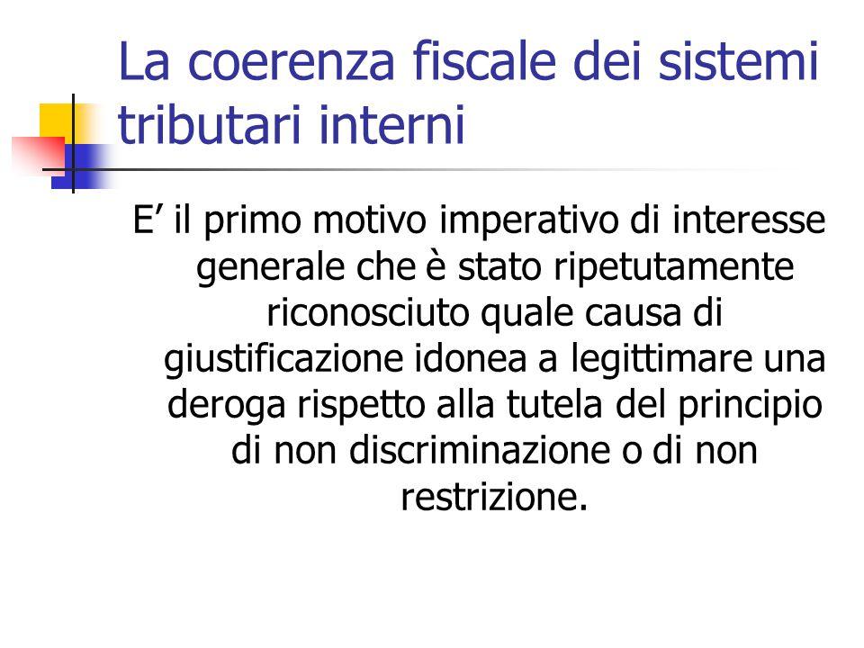 La coerenza fiscale dei sistemi tributari interni E' il primo motivo imperativo di interesse generale che è stato ripetutamente riconosciuto quale cau
