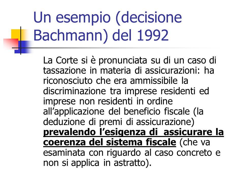 Un esempio (decisione Bachmann) del 1992 La Corte si è pronunciata su di un caso di tassazione in materia di assicurazioni: ha riconosciuto che era am