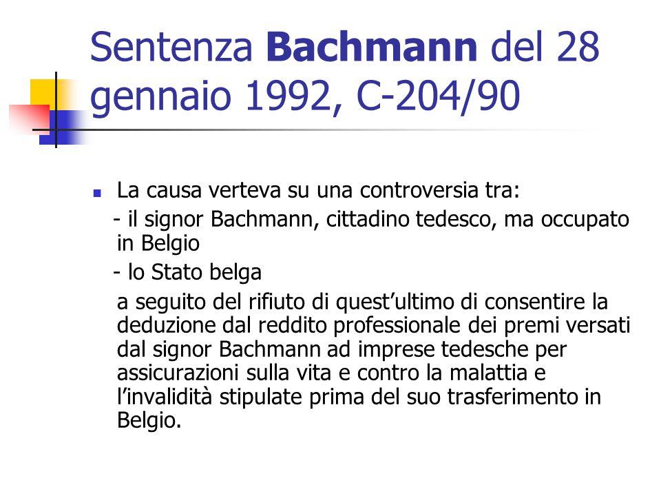 Sentenza Bachmann del 28 gennaio 1992, C-204/90 La causa verteva su una controversia tra: - il signor Bachmann, cittadino tedesco, ma occupato in Belg