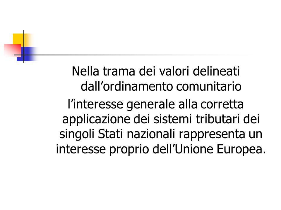 Nella trama dei valori delineati dall'ordinamento comunitario l'interesse generale alla corretta applicazione dei sistemi tributari dei singoli Stati