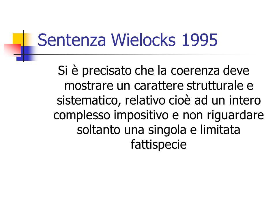 Sentenza Wielocks 1995 Si è precisato che la coerenza deve mostrare un carattere strutturale e sistematico, relativo cioè ad un intero complesso impos