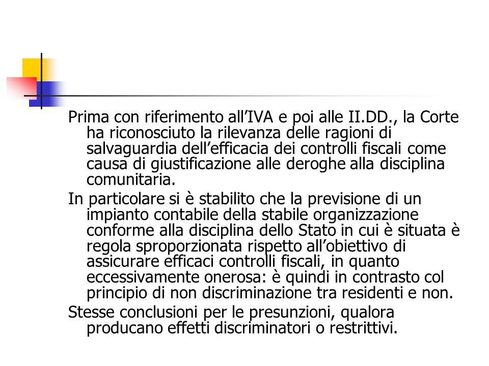 Prima con riferimento all'IVA e poi alle II.DD., la Corte ha riconosciuto la rilevanza delle ragioni di salvaguardia dell'efficacia dei controlli fisc