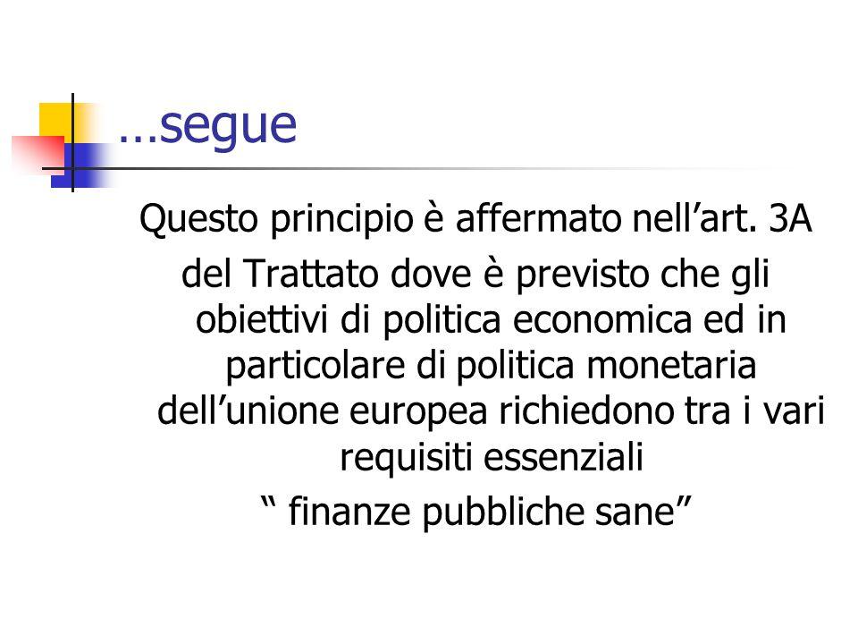 …segue Questo principio è affermato nell'art. 3A del Trattato dove è previsto che gli obiettivi di politica economica ed in particolare di politica mo