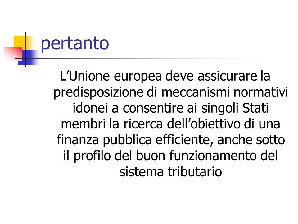 pertanto L'Unione europea deve assicurare la predisposizione di meccanismi normativi idonei a consentire ai singoli Stati membri la ricerca dell'obiet