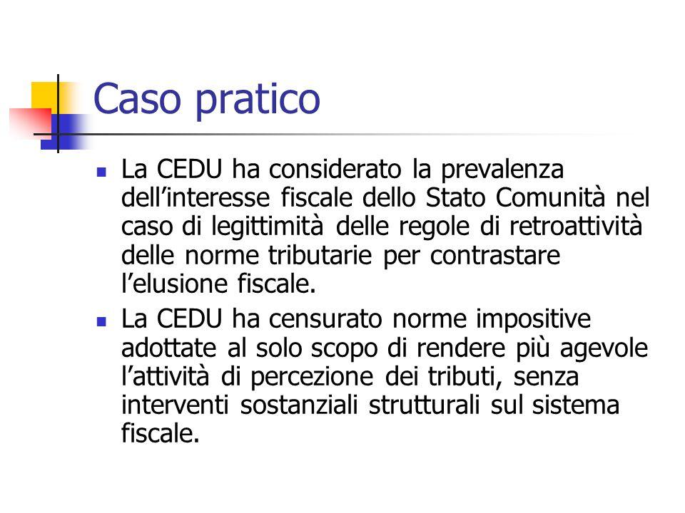 Caso pratico La CEDU ha considerato la prevalenza dell'interesse fiscale dello Stato Comunità nel caso di legittimità delle regole di retroattività de