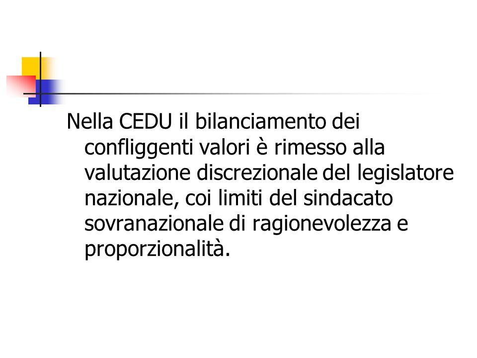 Nella CEDU il bilanciamento dei confliggenti valori è rimesso alla valutazione discrezionale del legislatore nazionale, coi limiti del sindacato sovra