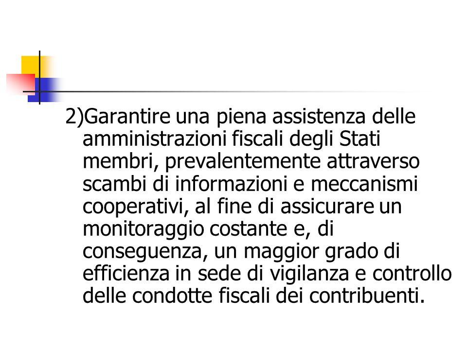 2)Garantire una piena assistenza delle amministrazioni fiscali degli Stati membri, prevalentemente attraverso scambi di informazioni e meccanismi coop