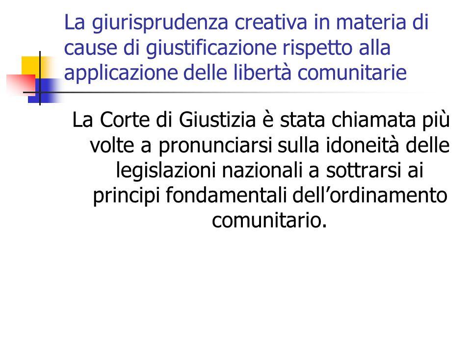 La giurisprudenza creativa in materia di cause di giustificazione rispetto alla applicazione delle libertà comunitarie La Corte di Giustizia è stata c