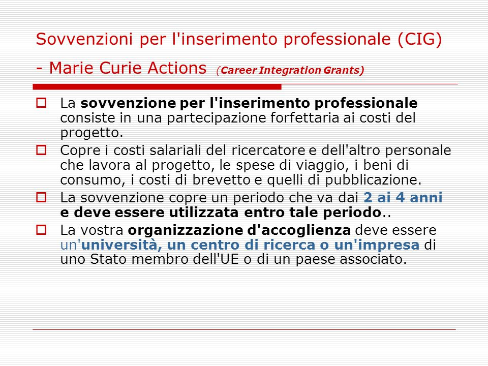 Sovvenzioni per l'inserimento professionale (CIG) - Marie Curie Actions (Career Integration Grants)  La sovvenzione per l'inserimento professionale c
