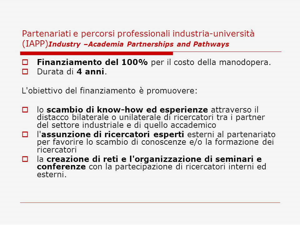 Partenariati e percorsi professionali industria-università (IAPP) Industry –Academia Partnerships and Pathways  Finanziamento del 100% per il costo d
