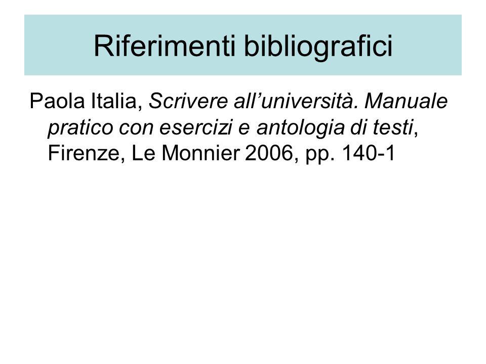 Riferimenti bibliografici Paola Italia, Scrivere all'università. Manuale pratico con esercizi e antologia di testi, Firenze, Le Monnier 2006, pp. 140-