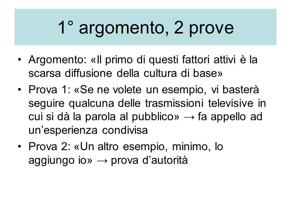 1° argomento, 2 prove Argomento: «Il primo di questi fattori attivi è la scarsa diffusione della cultura di base» Prova 1: «Se ne volete un esempio, v