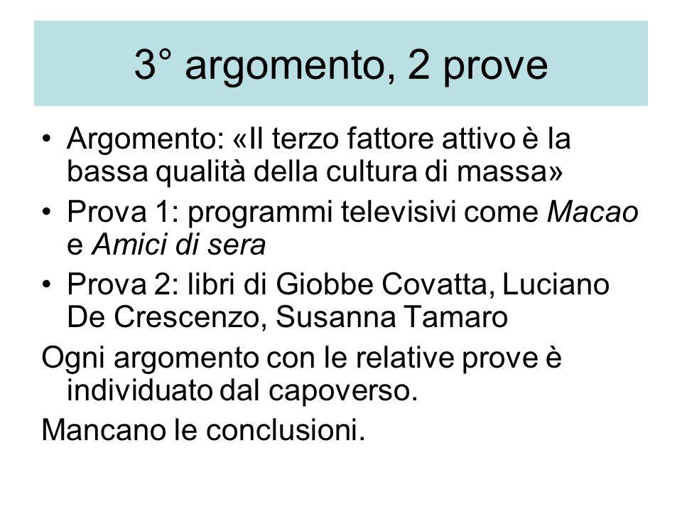 3° argomento, 2 prove Argomento: «Il terzo fattore attivo è la bassa qualità della cultura di massa» Prova 1: programmi televisivi come Macao e Amici