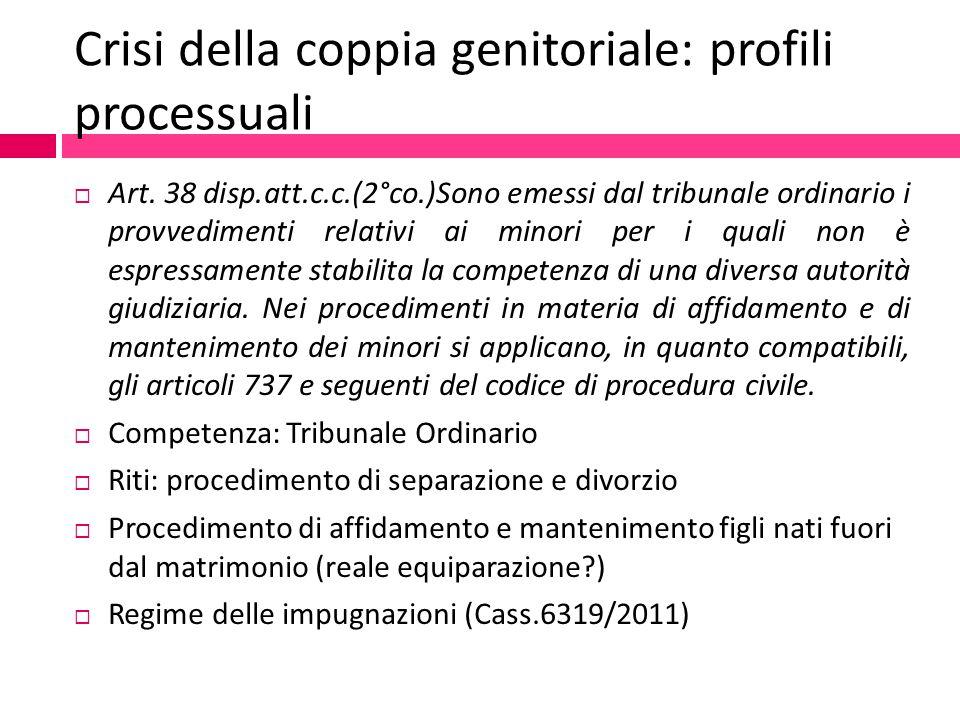 Crisi della coppia genitoriale: profili processuali  Art. 38 disp.att.c.c.(2°co.)Sono emessi dal tribunale ordinario i provvedimenti relativi ai mino