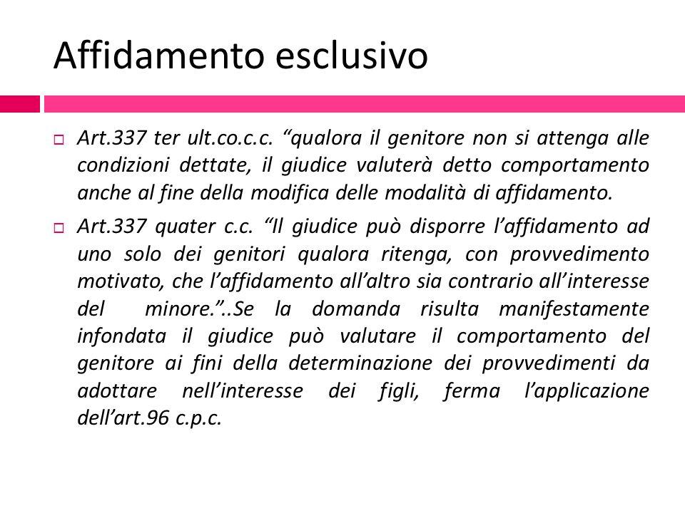 """Affidamento esclusivo  Art.337 ter ult.co.c.c. """"qualora il genitore non si attenga alle condizioni dettate, il giudice valuterà detto comportamento a"""