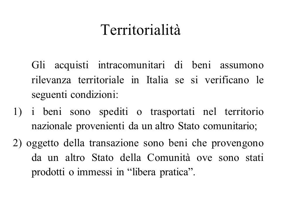 Territorialità Gli acquisti intracomunitari di beni assumono rilevanza territoriale in Italia se si verificano le seguenti condizioni: 1)i beni sono s