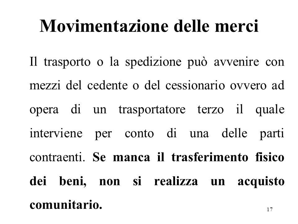 Movimentazione delle merci Il trasporto o la spedizione può avvenire con mezzi del cedente o del cessionario ovvero ad opera di un trasportatore terzo