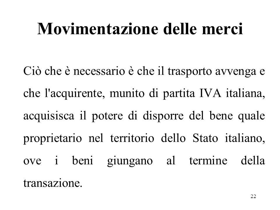 Movimentazione delle merci Ciò che è necessario è che il trasporto avvenga e che l'acquirente, munito di partita IVA italiana, acquisisca il potere di