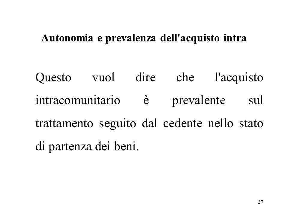 Autonomia e prevalenza dell'acquisto intra Questo vuol dire che l'acquisto intracomunitario è prevalente sul trattamento seguito dal cedente nello sta