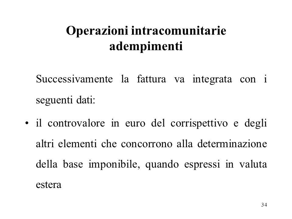 Operazioni intracomunitarie adempimenti Successivamente la fattura va integrata con i seguenti dati: il controvalore in euro del corrispettivo e degli