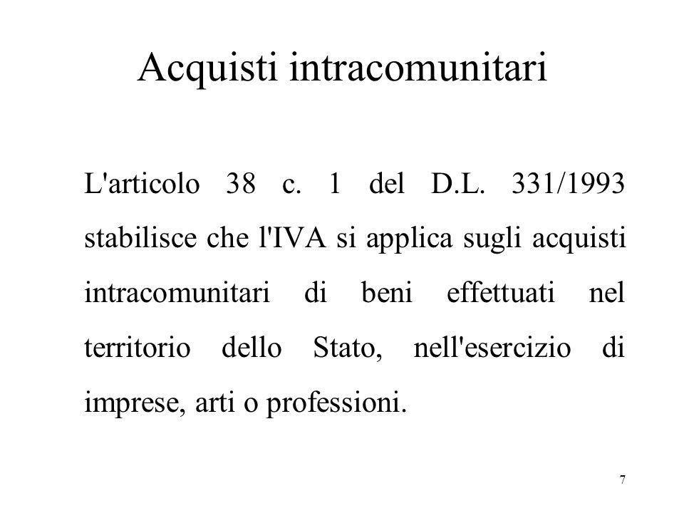 Acquisti intracomunitari 7 L'articolo 38 c. 1 del D.L. 331/1993 stabilisce che l'IVA si applica sugli acquisti intracomunitari di beni effettuati nel