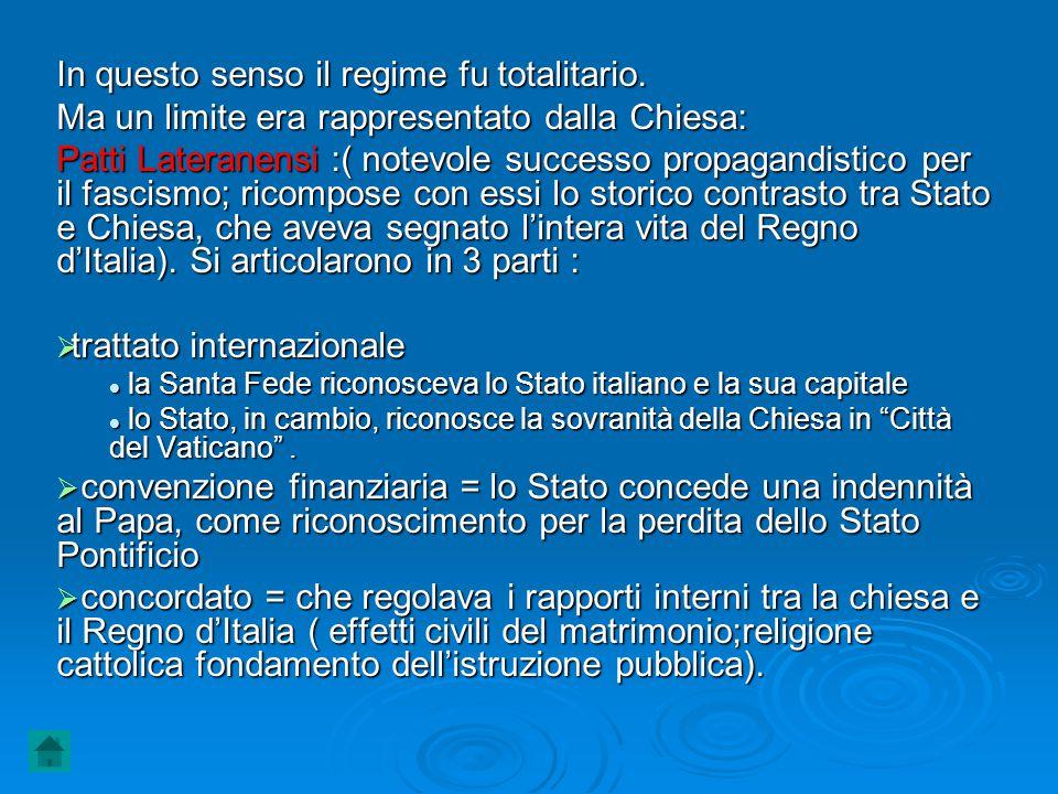 In questo senso il regime fu totalitario. Ma un limite era rappresentato dalla Chiesa: Patti Lateranensi :( notevole successo propagandistico per il f