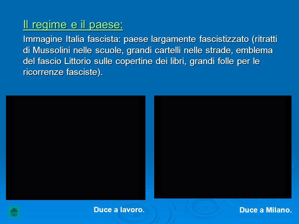 Il regime e il paese: Immagine Italia fascista: paese largamente fascistizzato (ritratti di Mussolini nelle scuole, grandi cartelli nelle strade, embl