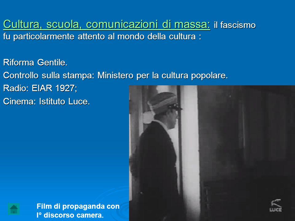 Cultura, scuola, comunicazioni di massa: il fascismo fu particolarmente attento al mondo della cultura : Riforma Gentile. Controllo sulla stampa: Mini