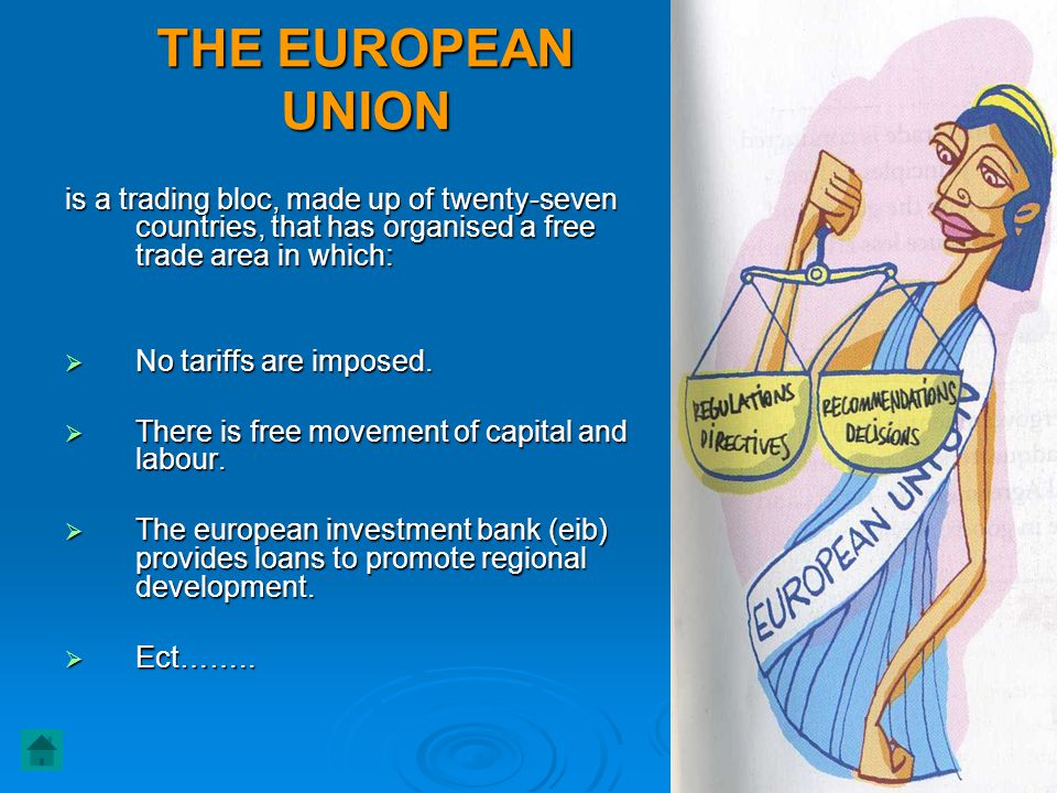 THE EUROPEAN UNION is a trading bloc, made up of twenty-seven countries, that has organised a free trade area in which:  No tariffs are imposed.  Th
