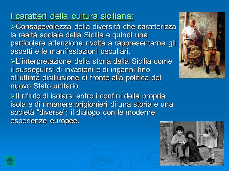 I caratteri della cultura siciliana:  Consapevolezza della diversità che caratterizza la realtà sociale della Sicilia e quindi una particolare attenz