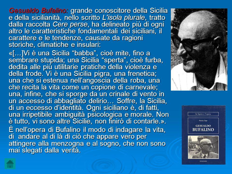 Gesualdo Bufalino: grande conoscitore della Sicilia e della sicilianità, nello scritto L'isola plurale, tratto dalla raccolta Cere perse, ha delineato