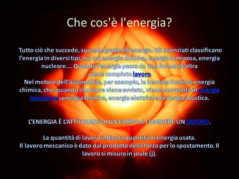 ENERGIA L′energia è considerata l′attitudine di un corpo o di un sistema a compiere lavoro.