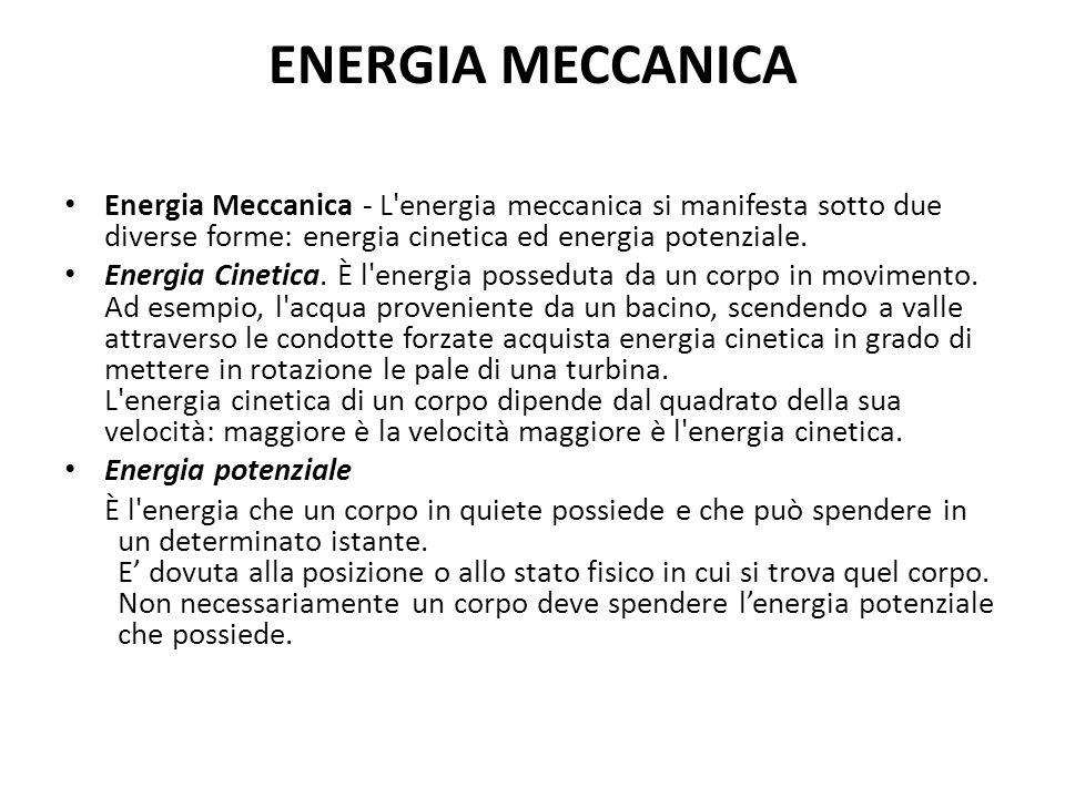 ENERGIA POTENZIALE E l energia posseduta dai corpi, in stato di quiete, trattenuti da un sostegno ad una certa altezza.