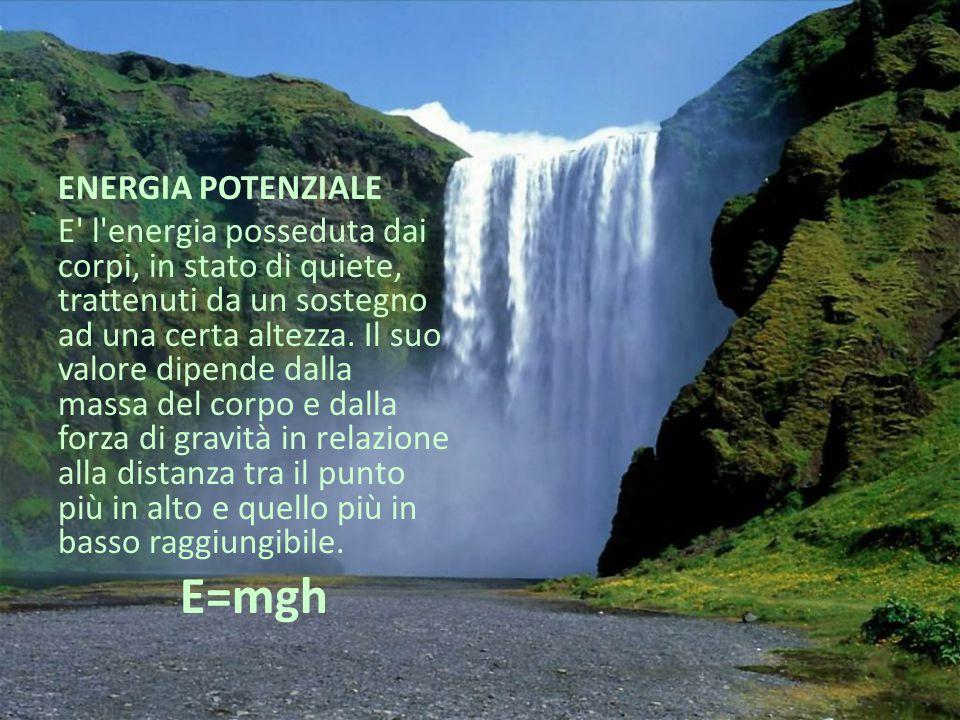ENERGIA POTENZIALE E' l'energia posseduta dai corpi, in stato di quiete, trattenuti da un sostegno ad una certa altezza. Il suo valore dipende dalla m