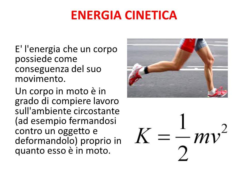 ENERGIA CINETICA E' l'energia che un corpo possiede come conseguenza del suo movimento. Un corpo in moto è in grado di compiere lavoro sull'ambiente c