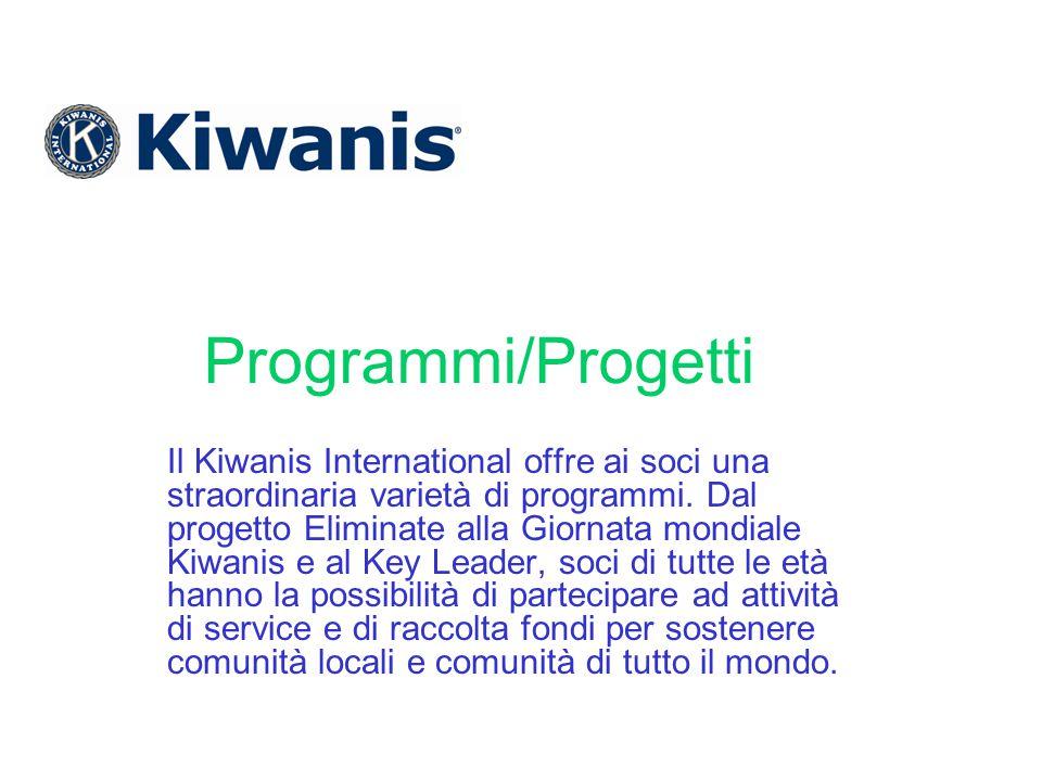 Programmi/Progetti Il Kiwanis International offre ai soci una straordinaria varietà di programmi. Dal progetto Eliminate alla Giornata mondiale Kiwani