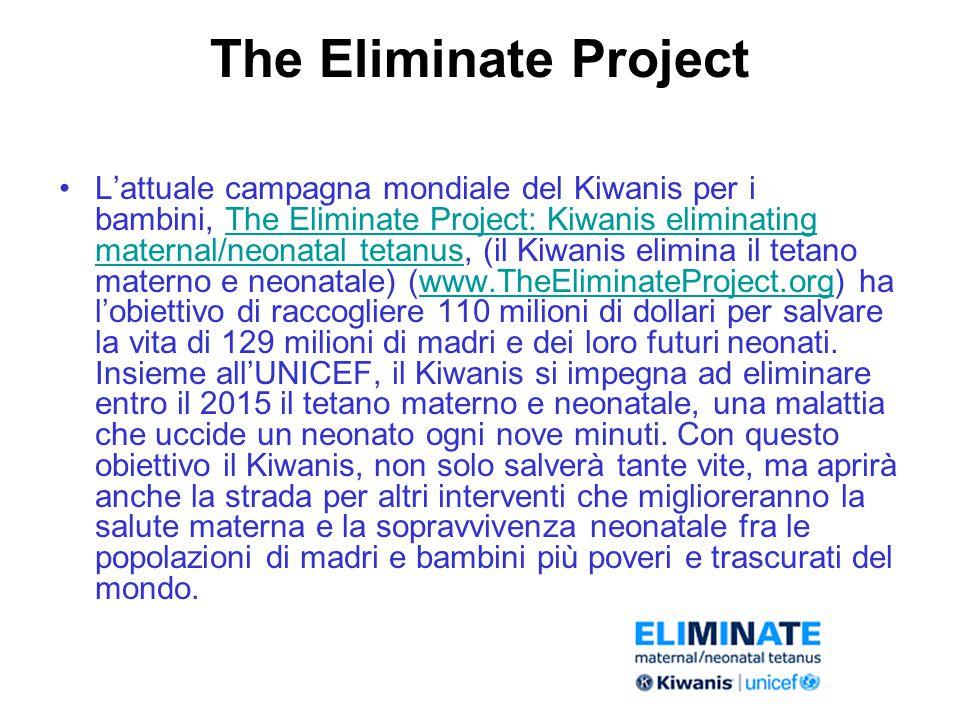 The Eliminate Project L'attuale campagna mondiale del Kiwanis per i bambini, The Eliminate Project: Kiwanis eliminating maternal/neonatal tetanus, (il Kiwanis elimina il tetano materno e neonatale) (www.TheEliminateProject.org) ha l'obiettivo di raccogliere 110 milioni di dollari per salvare la vita di 129 milioni di madri e dei loro futuri neonati.