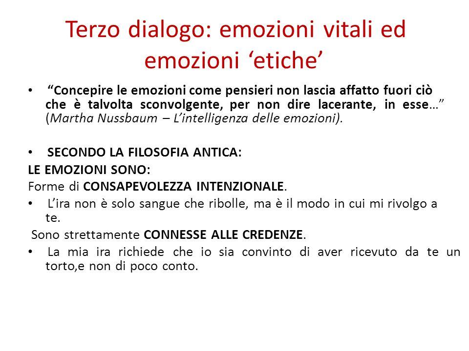 """Terzo dialogo: emozioni vitali ed emozioni 'etiche' """"Concepire le emozioni come pensieri non lascia affatto fuori ciò che è talvolta sconvolgente, per"""