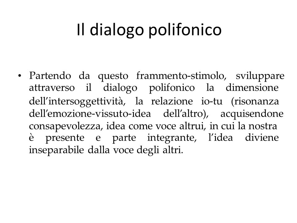 Il dialogo polifonico Partendo da questo frammento-stimolo, sviluppare attraversoildialogopolifonicoladimensione dell'intersoggettività, la relazione