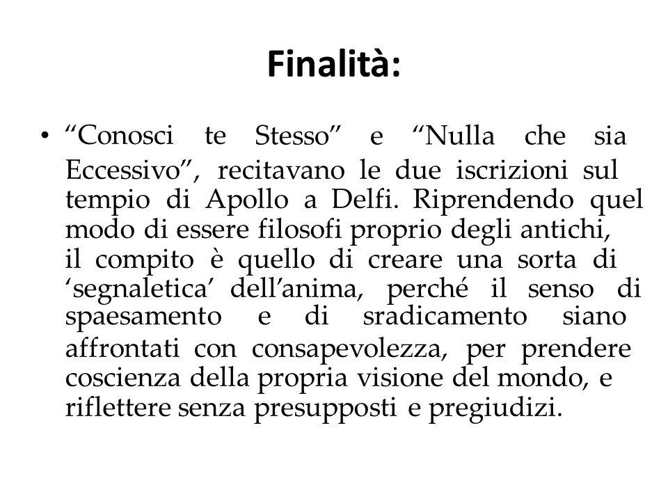 """Finalità: """"Conosci te Stesso""""e """"Nullachesia Eccessivo"""", recitavano le due iscrizioni sul tempio di Apollo a Delfi. Riprendendo quel modo di essere fil"""