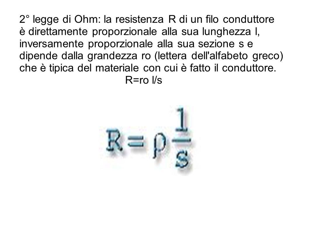 2° legge di Ohm: la resistenza R di un filo conduttore è direttamente proporzionale alla sua lunghezza l, inversamente proporzionale alla sua sezione