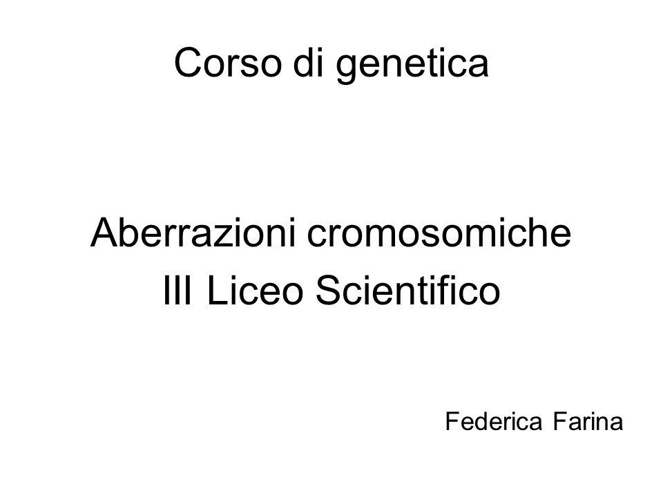 Aberrazioni cromosomiche Sono variazioni rispetto alla situazione normale, sia della struttura che del numero dei cromosomi