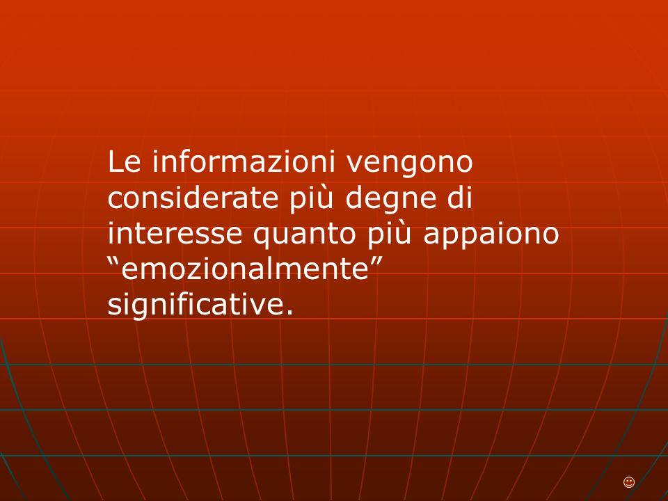 Le informazioni vengono considerate più degne di interesse quanto più appaiono emozionalmente significative.