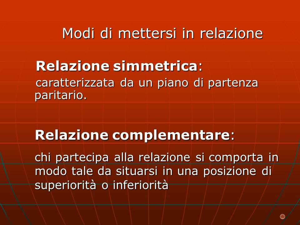 Modi di mettersi in relazione Relazione simmetrica: caratterizzata da un piano di partenza paritario.