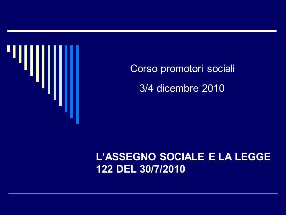 Corso promotori sociali 3/4 dicembre 2010 L'ASSEGNO SOCIALE E LA LEGGE 122 DEL 30/7/2010