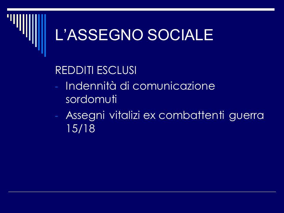 L'ASSEGNO SOCIALE REDDITI ESCLUSI - Indennità di comunicazione sordomuti - Assegni vitalizi ex combattenti guerra 15/18