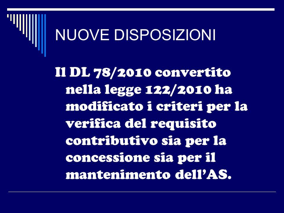 NUOVE DISPOSIZIONI Il DL 78/2010 convertito nella legge 122/2010 ha modificato i criteri per la verifica del requisito contributivo sia per la concessione sia per il mantenimento dell'AS.