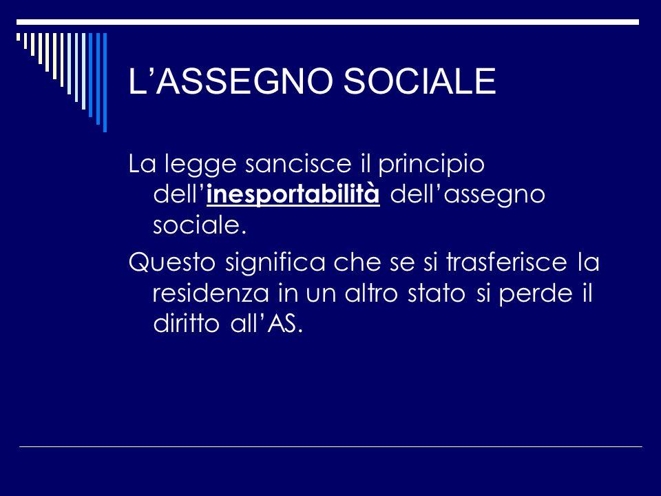 L'ASSEGNO SOCIALE La legge sancisce il principio dell' inesportabilità dell'assegno sociale.