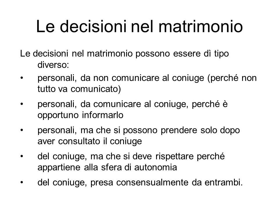 Le decisioni nel matrimonio Le decisioni nel matrimonio possono essere dì tipo diverso: personali, da non comunicare al coniuge (perché non tutto va c